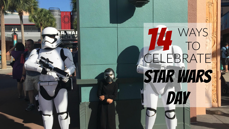 14 Fun Ways to Celebrate Star Wars Day: May 4th