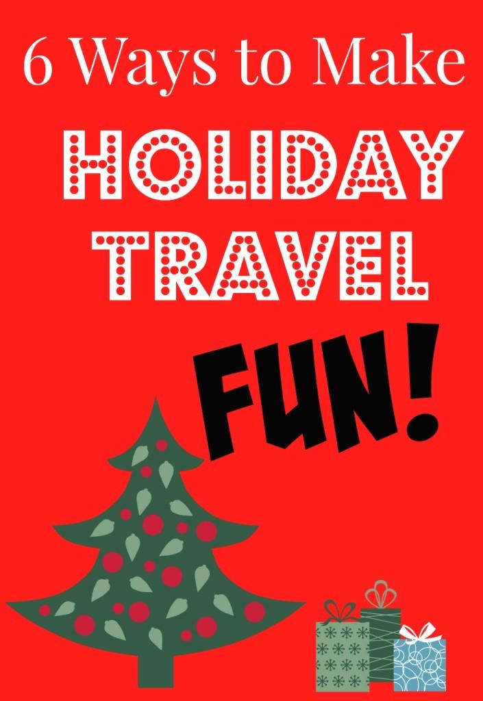 6 Ways to Make Holiday Travel Fun