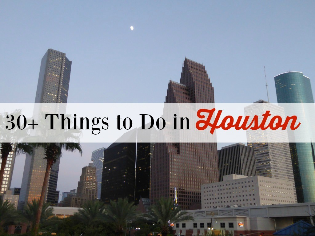 30 Things to Do in Houston