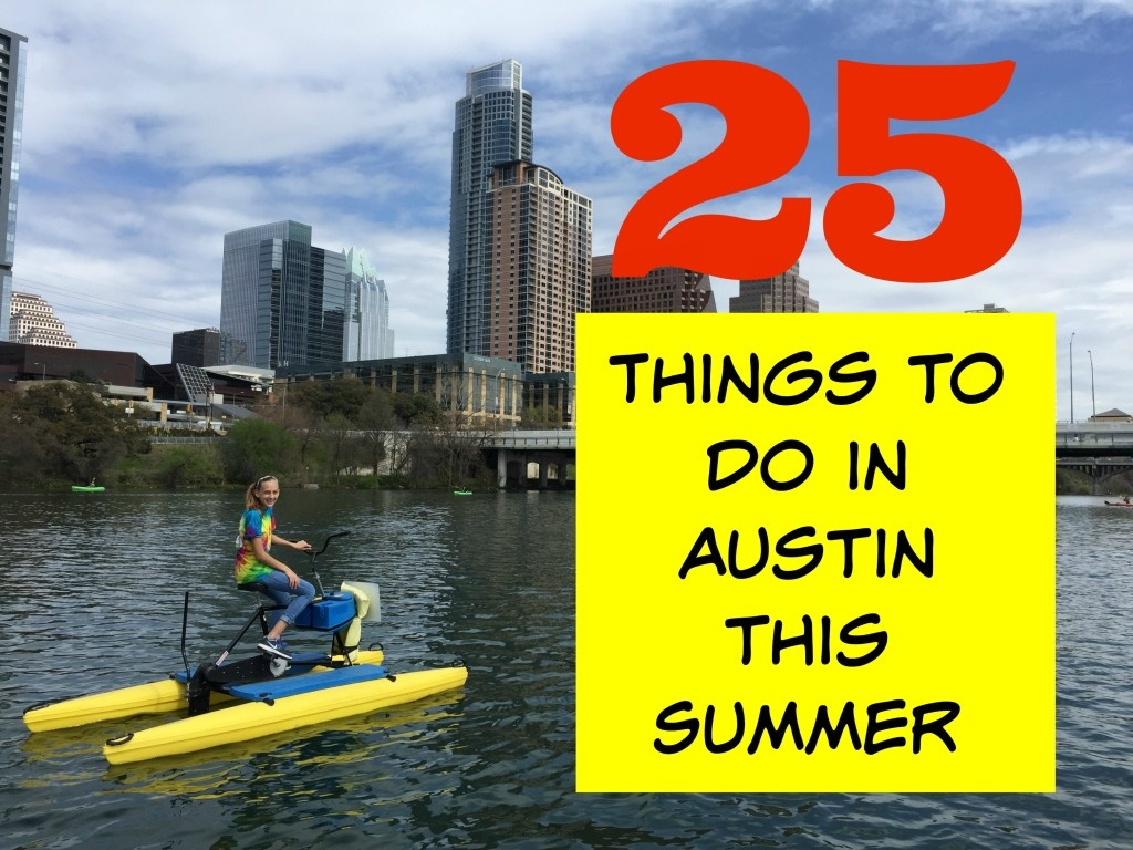 25 Things to do in Austin this Summer with kids - 2017