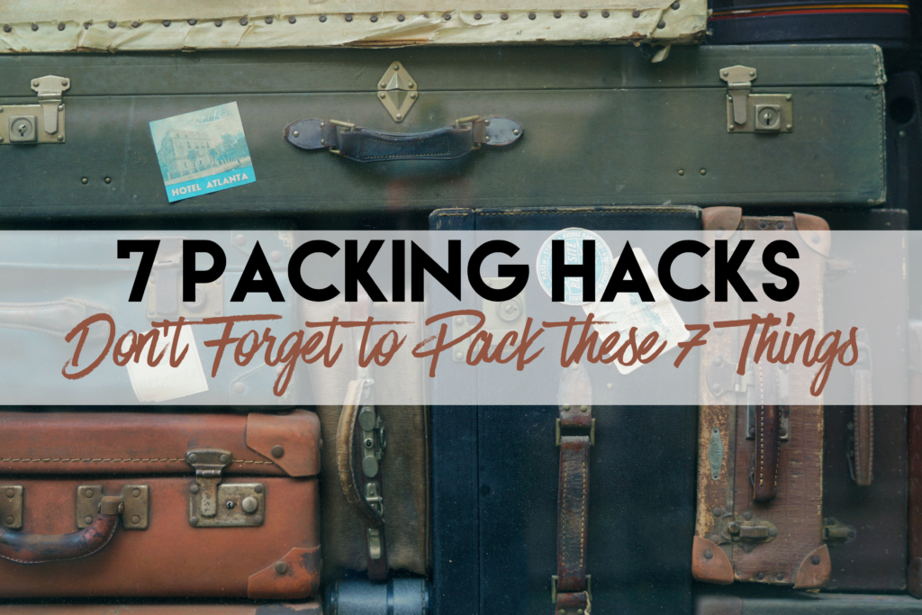 7 Packing Hacks - Don't Forget to Pack these 7 Things